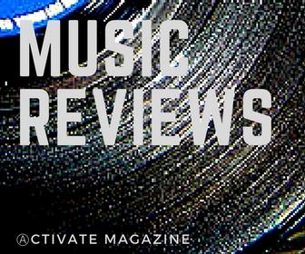 Music Reviews Activate Magazine